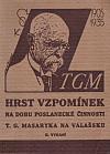 Hrst vzpomínek na dobu poslanecké činnosti T. G. Masaryka na Valašsku