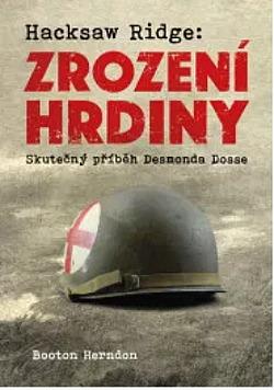 Zrození hrdiny: Skutečný příběh Desmonda Dosse obálka knihy