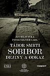 Tábor smrti Sobibor: Dejiny a odkaz