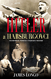 Hitler a Habsburgovci: Führerova pomsta cisárskej rodine