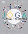 Jóga - váš průvodce domácí praxí