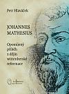 Johannes Mathesius - Opomíjený příběh z dějin wittenberské reformace