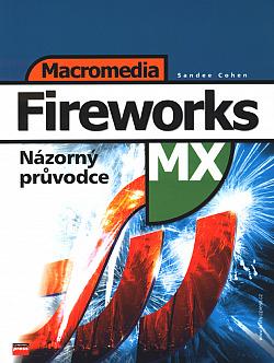 Macromedia Fireworks MX - názorný průvodce obálka knihy