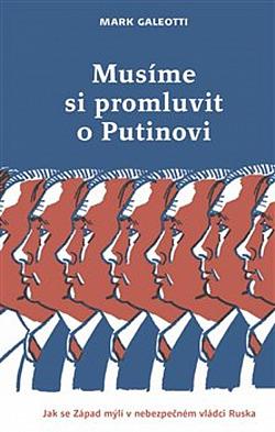 Musíme si promluvit o Putinovi: Jak se Západ mýlí v nebezpečném vládci Ruska obálka knihy