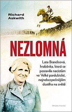 Nezlomná: Hraběnka, která se postavila nacistům ve Velké pardubické, nejnebezpečnějším dostihu na světě obálka knihy