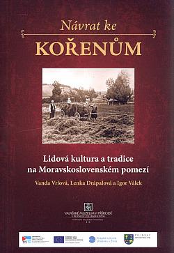 Návrat ke kořenům : lidová kultura a tradice na Moravskoslovenském pomezí