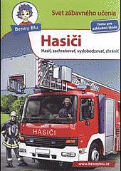 Hasiči - Hasiť, zachraňovať, vyslobodzovať, chrániť