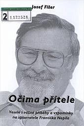 Očima přítele: veselé i vážné příběhy a vzpomínky na spisovatele Františka Nepila