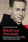 Říkali mu Pistolník - Bohuslav Burian (1919-1960), vězeň, kněz a převaděč