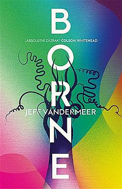Borne - Jeff VanderMeer | Databáze knih