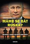 Máme se bát Ruska?: Dramata a osudy největší země světa