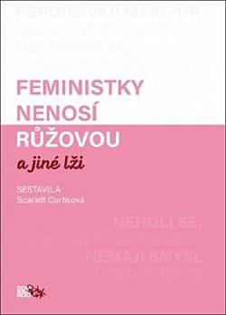 Feministky nenosí růžovou a jiné lži obálka knihy