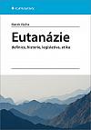 Eutanázie: definice, historie, legislativa, etika
