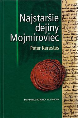Najstaršie dejiny Mojmíroviec - monografia dejín obce od najstarších čias do roku 1711