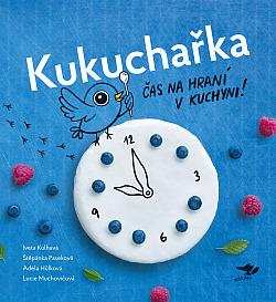 Kukuchařka: Čas na hraní v kuchyni! obálka knihy