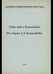 Sedm statí o Komenském / Dva dopisy J.A. Komenského