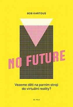 No Future: Vezeme děti na parním stroji do virtuální reality? obálka knihy