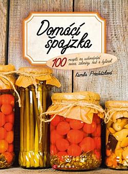 Domácí špajzka: 100 receptů na uchovávání ovoce, zeleniny, hub a bylinek obálka knihy