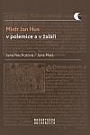Mistr Jan Hus v polemice a v žaláři