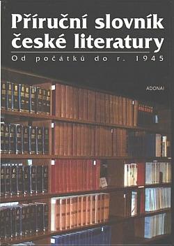 Příruční slovník české literatury: Od počátků do r. 1945 obálka knihy