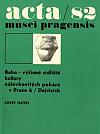 Acta Musei Pragensis 82 - Baba – výšinné sídliště kultury nálevkovitých pohárů v Praze 6/Dejvicích