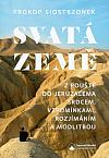 Svatá země: Z pouště do Jeruzaléma srdcem, vzpomínáním, rozjímáním a modlitbou