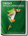 DMSO: příručka - návod k použití - skryté/utajované poznatky o léčení přírodní cestou