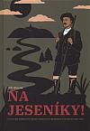 Na Jeseníky! - O putování jesenickými horami, turistických bedekrech a mapách do roku 1945