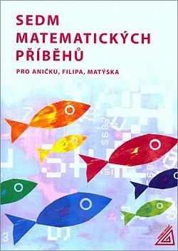 Sedm matematických příběhů pro Aničku, Filipa, Matýska obálka knihy