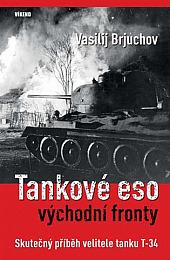 Tankové eso východní fronty: Skutečný příběh velitele tanku T-34