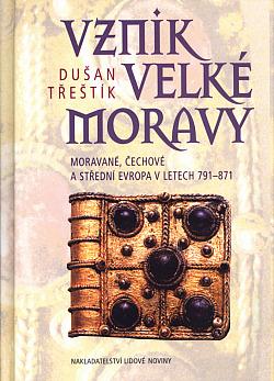 Vznik Velké Moravy. Moravané, Čechové a střední Evropa v letech 791 - 871 obálka knihy