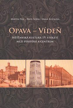 Opava - Vídeň: Měšťanská kultura 19. století mezi periférií a centrem