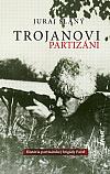 Trojanovi partizáni - História vojensko-partizánskej brigády Pavel