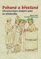 Pohané a křesťané: Christianizace českých zemí ve středověku