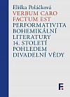 Verbum caro factum est: Performativita bohemikální literatury 14. století pohledem divadelní vědy