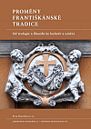Proměny františkánské tradice: Od teologie a filosofie ke kultuře a umění