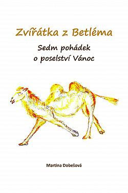 Zvířátka z Betléma - Sedm pohádek o poselství Vánoc