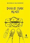 409 SLOV O PRÓZE Michaela Kalivodová: Dokud jsme mladí, Nakladatelství Petr Štengl, Praha 2019