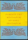 Padesát let Městských divadel pražských: 1907-1957
