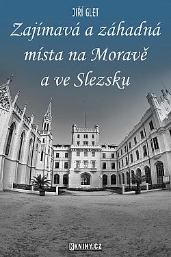 Zajímavá a záhadná místa na Moravě a ve Slezsku