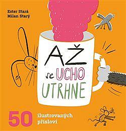 Až se ucho utrhne: 50 ilustrovaných přísloví obálka knihy