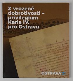 Z vrozené dobrotivosti - privilegium Karla IV. pro Ostravu