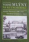 Vodní mlýny na Kutnohorsku - povodí Vrchlice a Bylanky, Uhlířské Janovice a okolí