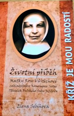 Kříž je mou radostí - Životní příběh Matky Rosy Vůjtěchové obálka knihy