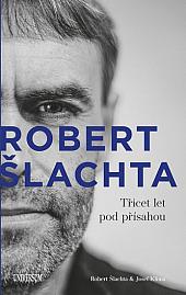 Robert Šlachta – Třicet let pod přísahou