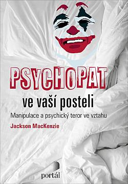 Psychopat ve vaší posteli - Manipulace a psychický teror ve vztahu obálka knihy