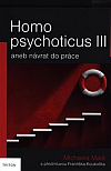 Homo psychoticus III: aneb návrat do práce