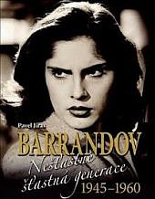 Barrandov - Nešťastně šťastná generace 1945-1960 obálka knihy