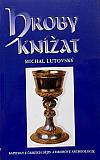 Hroby knížat - Kapitoly z českých dějin a hrobové archeologie