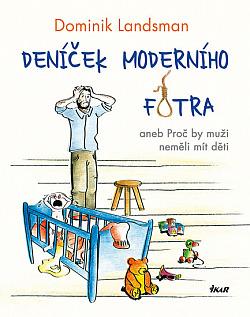Deníček moderního fotra aneb Proč by muži neměli mít děti obálka knihy